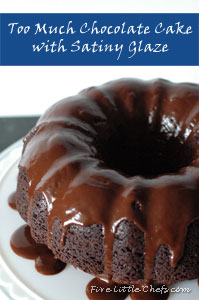 ... Recipe / Desserts / Too Much Chocolate Cake and Satiny Chocolate Glaze
