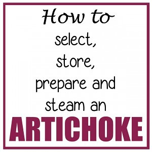 How to select, store, prepare and steam an artichoke