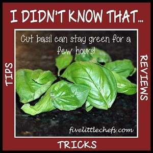 I didn't know cut basil can stay green for a few hours! fivelittlechefs.com #basil
