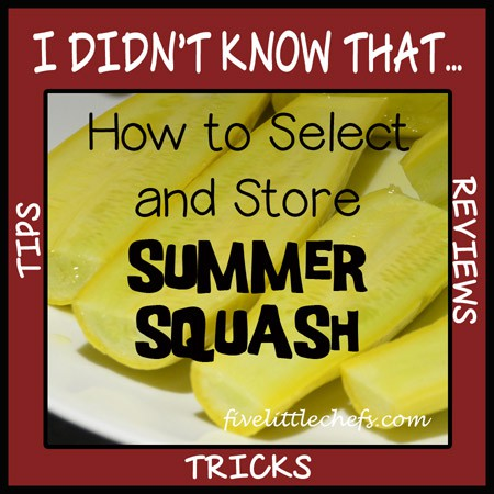 Discover how to select and store summer squash from fivelittlechefs.com #summersquash #ttr