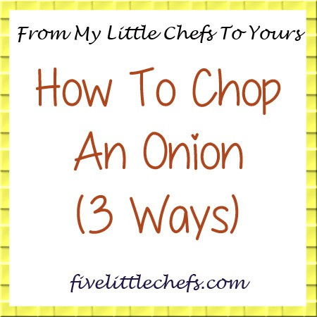 My Little Chefs show you 3 different ways to chop an onion from fivelittlechefs.com based on 3 different abilities. #kids cooking #chopanonion
