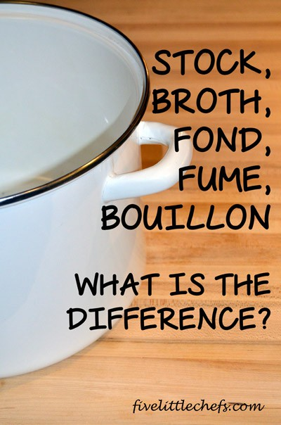 Stock, broth, bouillon, fond, fume...what are the differences from fivelittlechefs.com #stock #cookingschool #kidscooking