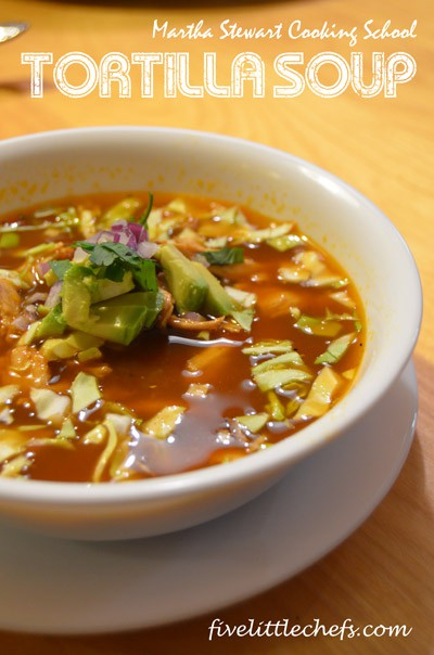 Martha Stewart Cooking School's Tortilla Soup from fivelittlechefs.com #cookingschool #kidscooking #soup
