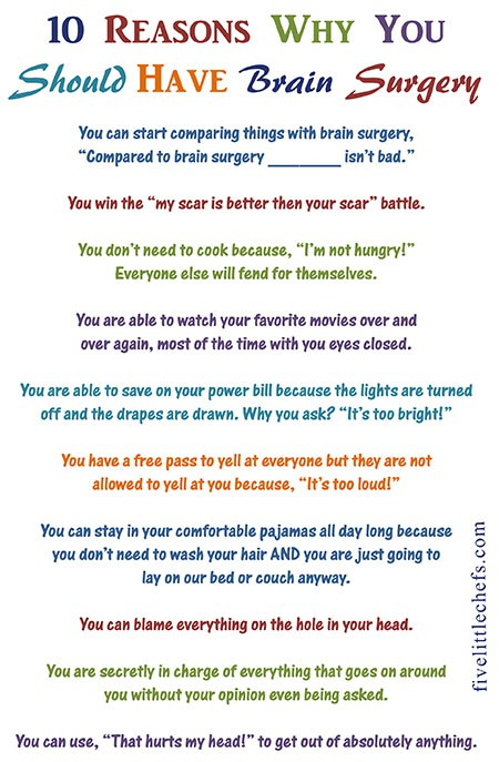 My 2 year old had brain surgery. Her brain surgery recovery was long but it is good to laugh along the way. We found some brain surgery humor and created these 10 Reasons Why You Should Have Brain Surgery.
