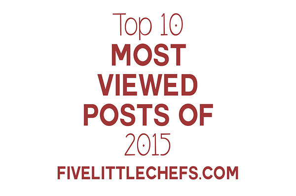 Top 10 Posts of 2015 from Five Little Chefs. These are so great. I have received great emails about each of these!